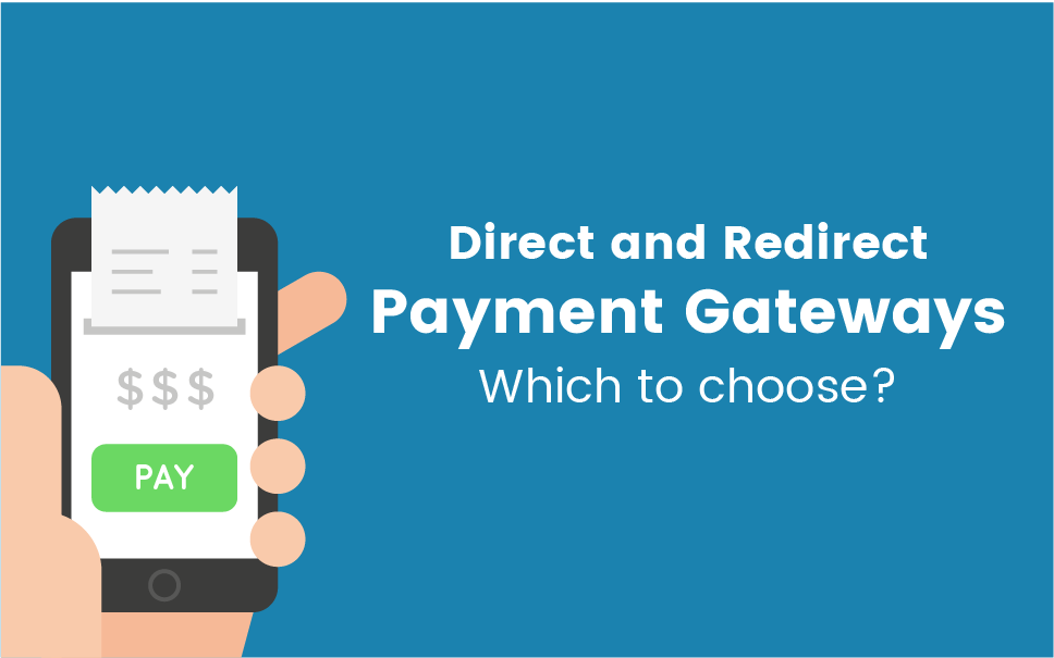What Type Of Payment Gateway Should You Choose: Direct Or Redirect?