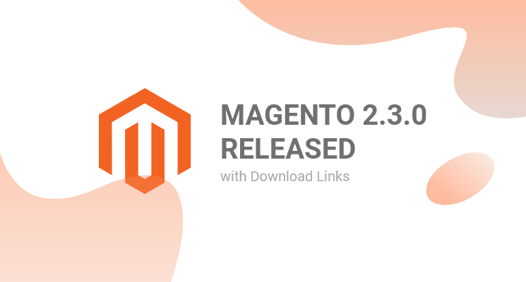 Magento 2.3.0 Official Release Out Now - Download Links
