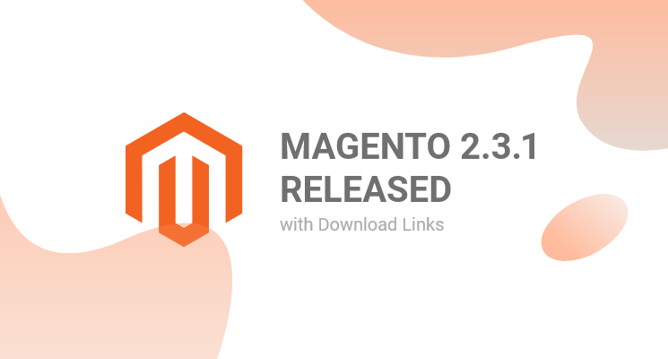 Magento 2.3.1 Release - Feature Highlights & Download Links