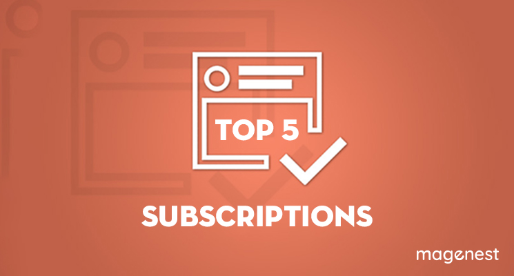 Magento subscription extension: Top 5 must have items for your store