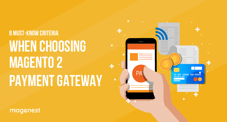 8 Must-know Criteria When Choosing Magento 2 Payment Gateway