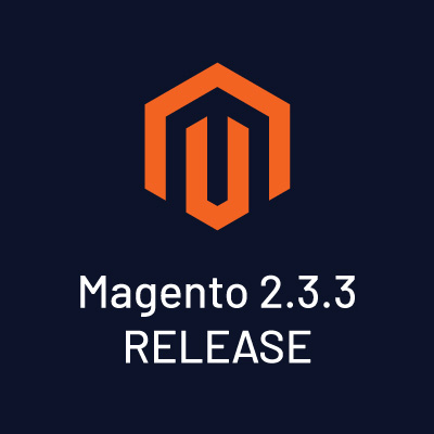 Magento 2.3.3 Release - Feature Highlights & Download Links