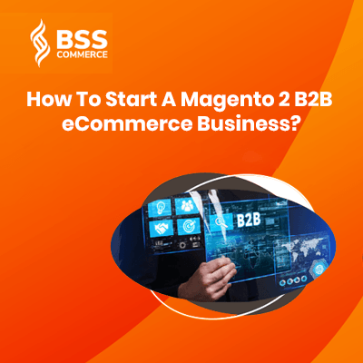 How to start a Magento 2 B2B eCommerce business